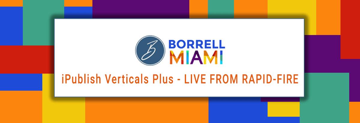 Borrell Miami 2020 iPublish Media Verticals Plus